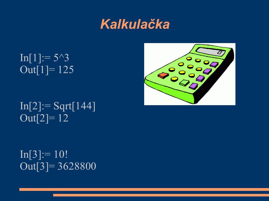Kalkulačka In[1]:= 5^3 Out[1]= 125 In[2]:= Sqrt[144] Out[2]= 12